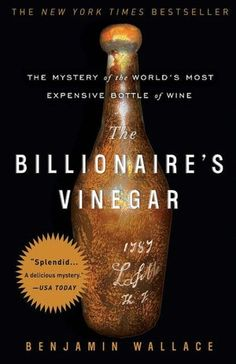 The Billionaire's Vinegar: The Mystery of the World's Most Expensive Bottle of Wine    byBenjamin Wallace
