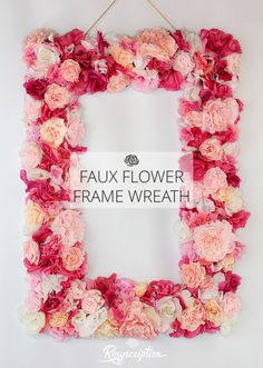 DIY faux flower frame wreath. Perfect for Valentine's Day or as a fun photo prop for a wedding or shower.