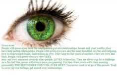 Where do they come up with stuff like this? Stare into my beautiful green eyes and recite this pin. My ego needs stroking. Lol =) I am beautiful, fun, outgoing, sexy and the best kisser ever. People With Green Eyes, Girl With Green Eyes, Green Eyes Facts, Green Eye Quotes, Eye Facts, Weird Facts, Green Eyed Monster, Good Kisser, Long Lasting Relationship