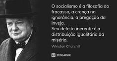 O socialismo é a filosofia do fracasso, a crença na ignorância, a pregação da inveja. Seu defeito inerente é a distribuição igualitária da miséria. — Winston Churchill
