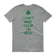 I Can't Keep Calm, I'm Irish Short sleeve unisex t-shirt