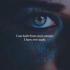 I am built from every mistake I've ever made