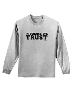 TooLoud In Science We Trust Text Adult Long Sleeve Shirt