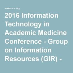 2016 Information Technology in Academic Medicine Conference - Group on Information Resources (GIR) - Member Center - AAMC