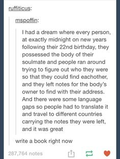 Imagine writing a note of where to meet and waiting there with your best friend right before the new year after your birthday. But when the moment comes you don't move an inch, then you realize you are already standing right next to your soulmate. The only problem is they haven't turned 22 yet so they don't realize that you're their soulmate.