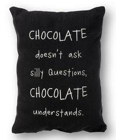chocolate doesn't ask silly questions, chocolate understands throw pillow Great Quotes, Me Quotes, Funny Quotes, Inspirational Quotes, Funny Pillows, Throw Pillows, True Words, Plus Belle Citation, Silly Questions