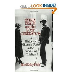 Sylvia Beach and the Lost Generation: A History of Literary Paris in the Twenties and Thirties, Noel Riley Fitch