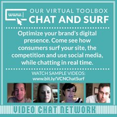 VCN Chat & Surf: Gain insight into how consumers surf your website and use social media through our real time video chats!