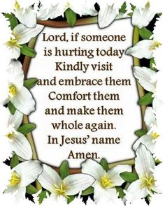 JUST FOR YOU † ♥ ✞ ♥ † Lord Jesus, if someone is hurting today , Kindly visit and embrace them, Comfort them and make them whole again. In Jesus' name. Power Of Prayer, My Prayer, Faith Prayer, Prayer Wall, Prayer Room, Prayer For The Sick, Sunday Prayer, Night Prayer, Pray Without Ceasing