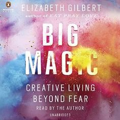 "Another must-listen from my #AudibleApp: ""Big Magic: Creative Living Beyond Fear"" by Elizabeth Gilbert, narrated by Elizabeth Gilbert."