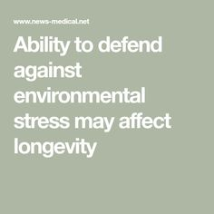Ability to defend against environmental stress may affect longevity