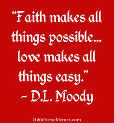 """""""Faith makes all things possible… love makes all things easy... - #bibleverses #bible verse #bible #quote #quotes #scriptures #christian #god #jesus #lords prayer #meme #memes #prayer #faith #love  BibleVerseMemes.com"""
