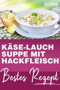 Diese Käse-Lauch-Suppe mit Hack ist unschlagbar lecker! Perfekt auch als Party-Essen