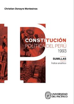 Título: Constitución Política del Perú 1993. Sumillas. Índice analítico Autor: Christian Donayre Montesinos Mayor información:http://www.up.edu.pe/fondoeditorial/Paginas/TIE/Detalle.aspx?IdElemento=484&Lista=L&IdCategoria=-1&orden=R
