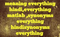 meaning everything hindi,everything matlab ,synonyms everything hindisynonyms everything Meaning of  everything in Hindi  SYNONYMS AND OTHER WORDS FOR everything  सब कुछ→everything समस्त→all,everything कुल→everything प्रत्येक वस्तु→everything,anything सभी→everything Definition of everything all things; all the things of a group or class.   Example Senten...