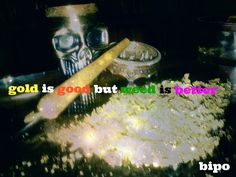 gold is good but weed is better