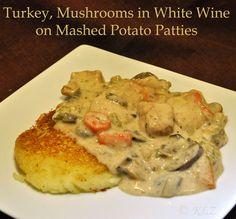 Turkey leftovers coming up..... Turkey, Mushrooms in White Wine on Potato Patties