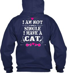 I Am Not Single I Have A Cat Shirt Navy Sweatshirt Back