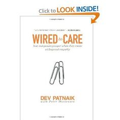 Wired to Care: How Companies Prosper When They Create Widespread Empathy: Dev Patnaik: 9780137142347: Amazon.com: Books