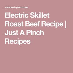 Electric Skillet Roast Beef Recipe | Just A Pinch Recipes