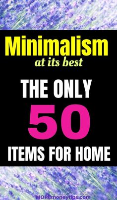 Simplify your life and declutter. Why not give minimalist living a go? Save money by sticking to only 50 items that you really need in your home.