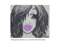 345 - 70 x 85cm Oil on canvas Purple lips $1500 - Monica's Art Purple Lips, Oil On Canvas, Artwork, Work Of Art, Auguste Rodin Artwork, Artworks, Illustrators
