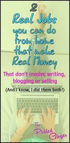 2 Real Jobs you can work from home that make you real money   The Pickled Ginger - You don't have to be technical, artistic, entrepreneurial, or even a writer to find lucrative work that you can do at home!