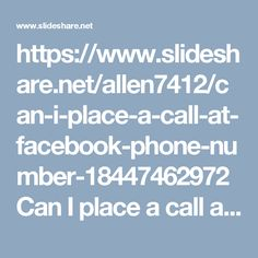 """https://www.slideshare.net/allen7412/can-i-place-a-call-at-facebook-phone-number-18447462972Can I place a call at Facebook Phone Number? 1-844-746-2972""""Our Facebook Phone number 1-844-746-2972 is the best way to contact our tech-heads who will lend you a hand in the following manner:-  • Want to use Facebook emoticons.  • Cover photo issues will be wiped out.  Block unwanted event invites. For more visit us our site. http://www.monktech.net/facebook-customer-support-phone-number.html…"""