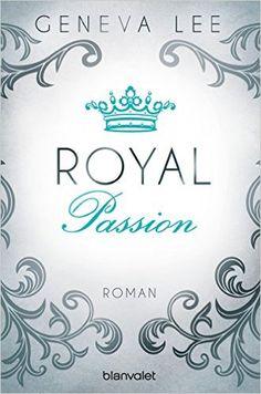 Royal Passion: Roman (Die Royals-Saga 1) eBook: Geneva Lee, Andrea Brandl: Amazon.de: Kindle-Shop