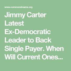 """""""I think eventually we'll have a single-payer system,"""" said former President Jimmy Carter. Health Care Policy, Jimmy Carter, Former President, Math, Dreams, Math Resources, Mathematics"""