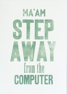 Ma'am step away from the computer green Letterpress by LaFarme
