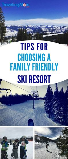 Tips for Choosing a Family Friendly Ski Resort: You've been dreaming of taking your entire family to a snowy ski resort for vacation. How do you choose the best ski resort for your family?