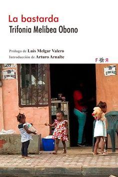 La bastarda / Trifonia Melibea Obono ; introducción de Arturo Arnalte. Madrid : Flores raras, 2016 [10-10]. 117 p. ISBN 9788494601804 / 13,95 € / ES / Crónicas / Diversidad sexual / Guineas Ecuatorial / Homofobia / Homosexualidad / Literatura / Población fang / Testimonios