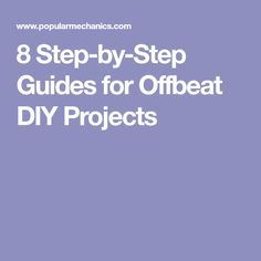 8 Step-by-Step Guides for Offbeat DIY Projects