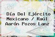 http://tecnoautos.com/wp-content/uploads/imagenes/tendencias/thumbs/dia-del-ejercito-mexicano-raul-aaron-pozos-lanz.jpg Dia Del Ejercito. Día del Ejército Mexicano / Raúl Aarón Pozos Lanz, Enlaces, Imágenes, Videos y Tweets - http://tecnoautos.com/actualidad/dia-del-ejercito-dia-del-ejercito-mexicano-raul-aaron-pozos-lanz/