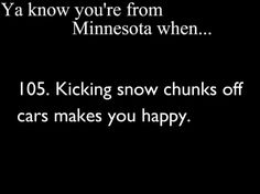 Ya know you're from Minnesota when...  105. Kicking snow chunks off cars makes you happy.