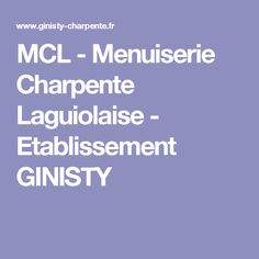 MCL - Menuiserie Charpente Laguiolaise - Etablissement GINISTY