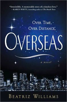 Overseas by Beatriz Williams. Sounds super amazing!