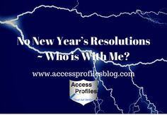 Why NOT making #NewYearResolutions Works for Me! Access Profiles, Inc.