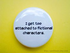 I get too attached to fictional characters