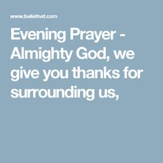 Evening Prayer - Almighty God, we give you thanks for surrounding us,