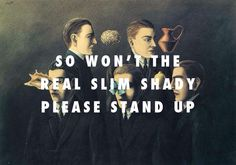 """Yes, I'm the real shady"" : The Familiar Objects (1928), Rene Magritte / The Real Slim Shady, Eminem"