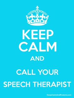 Keep Calm and CALL YOUR SPEECH THERAPIST Poster