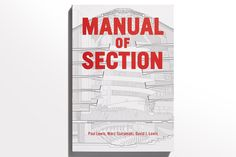 Aaron Betsky praises the latest drawing-heavy book from Lewis Tsurumaki Lewis Architects, Manual of Section.