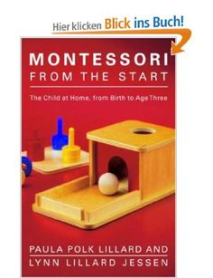 Montessori from the Start: The Child at Home, from Birth to Age Three: Amazon.de: Paula Polk Lillard, Lynn Lillard Jessen: Englische Bücher