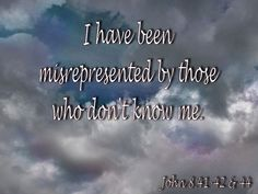 I have been misrepresented by those who don't me. Father's Love Letter, John 8, Fathers, Believe, Names, Lettering, Reading, Dads, Parents