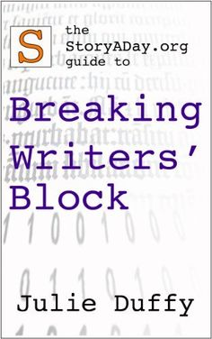 The StoryADay.org Guide To Breaking Writers' Block by Julie Duffy, http://www.amazon.com/dp/B008VEXY5U/ref=cm_sw_r_pi_dp_B2EDrb1962GKM