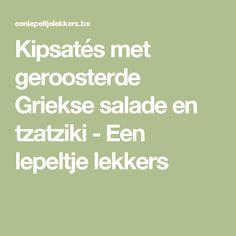 Kipsatés met geroosterde Griekse salade en tzatziki - Een lepeltje lekkers