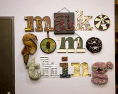 "Make Something - like letters...that spell ""make something"" cute idea to decorate the craft room walls with!"