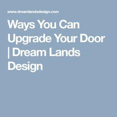 Ways You Can Upgrade Your Door | Dream Lands Design